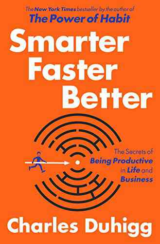 Smarter Faster Better: The Secrets of Being Productive in Life and Business: Charles Duhigg: 978081…