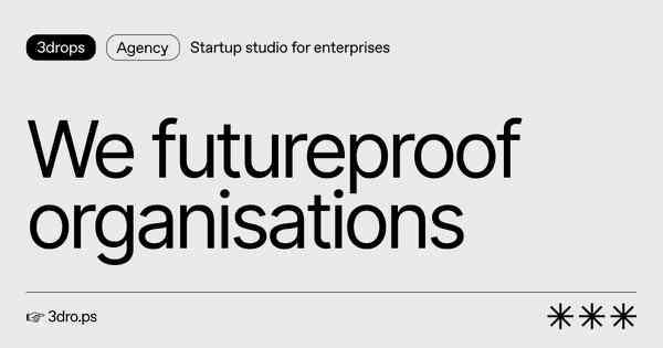 3drops ✳︎✳︎✳︎ We futureproof organisations
