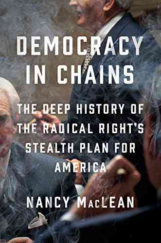 Democracy in Chains: The Deep History of the Radical Right's Stealth Plan for America - Kindle edit…