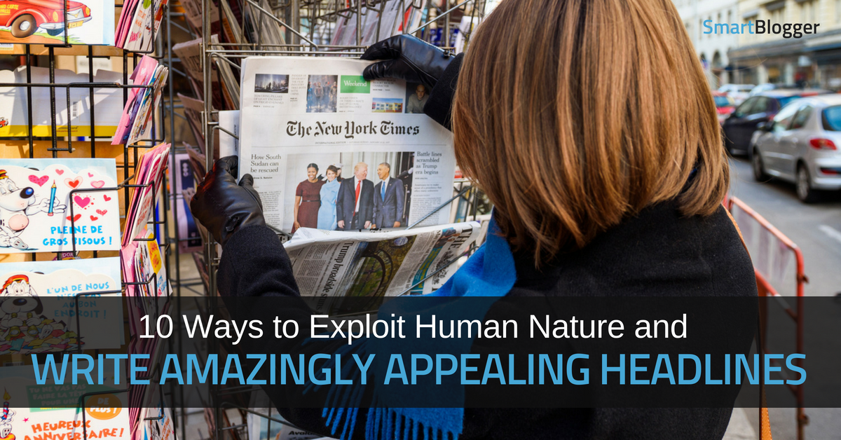 10 Ways to Exploit Human Nature and Write Amazingly Appealing Headlines • Smart Blogger