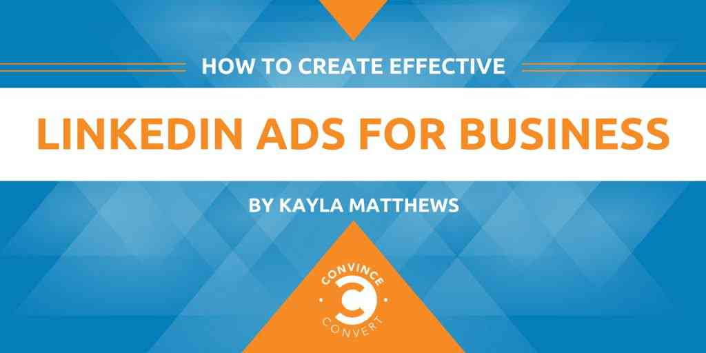 How to Create Effective LinkedIn Ads for Business | Convince and Convert: Social Media Consulting a…