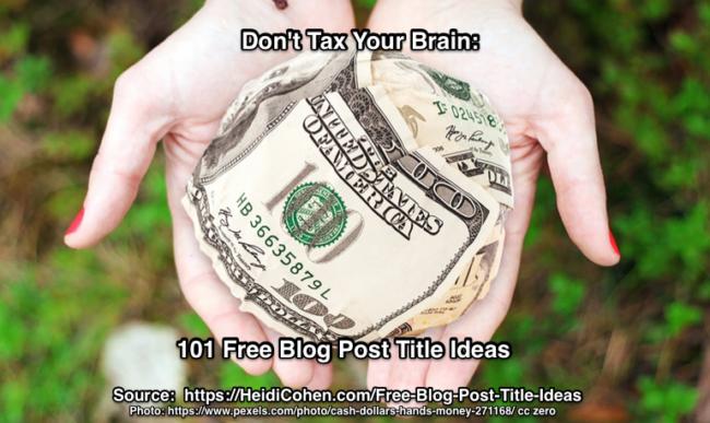 Don't Tax Your Brain: 101 Free Blog Post Title Ideas - Heidi Cohen