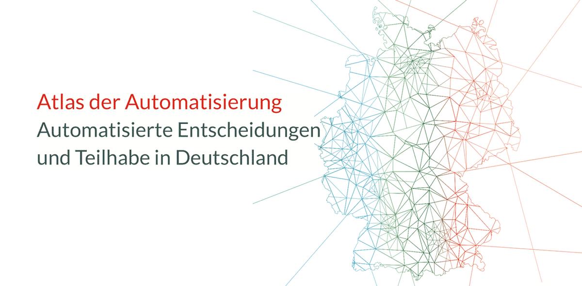 Atlas der Automatisierung – Automatisierte Entscheidungen und Teilhabe in Deutschland