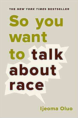 So You Want to Talk About Race: Ijeoma Oluo: 9781580056779: Amazon.com: Books