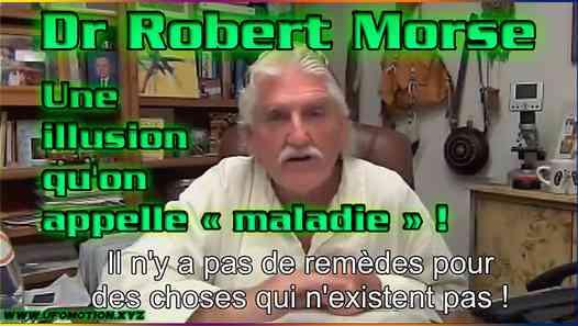 Dr Robert Morse : Une illusion qu'on appelle « maladie » ! VOSTFR - vidéo Dailymotion