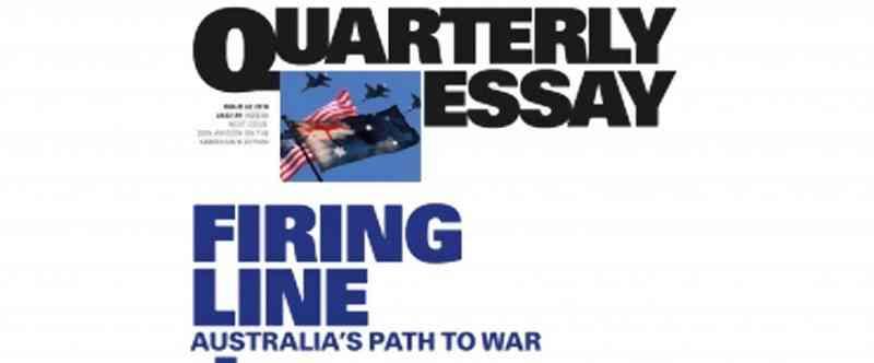 Quarterly Essay 62: Firing Line- Australia's Path To War