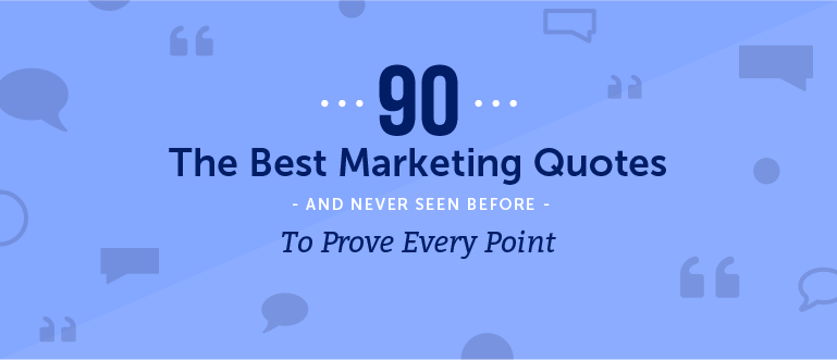 90 Of The Best Marketing Quotes To Prove Every Point - CoSchedule