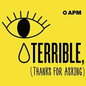 Terrible, Thanks for Asking | Podcast