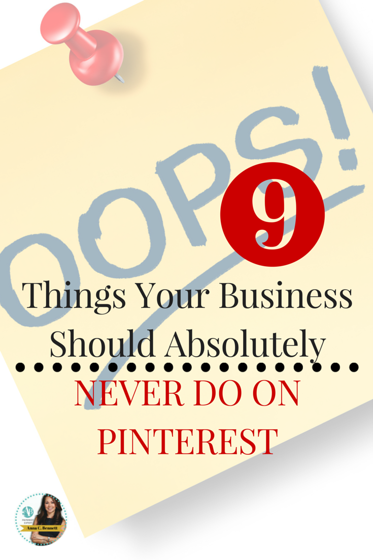 9 Things Your Business Should Absolutely Never Do On Pinterest
