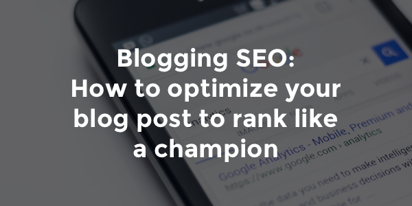 Blogging SEO: How to optimize your blog post to rank like a champion | Orbit Media Studios
