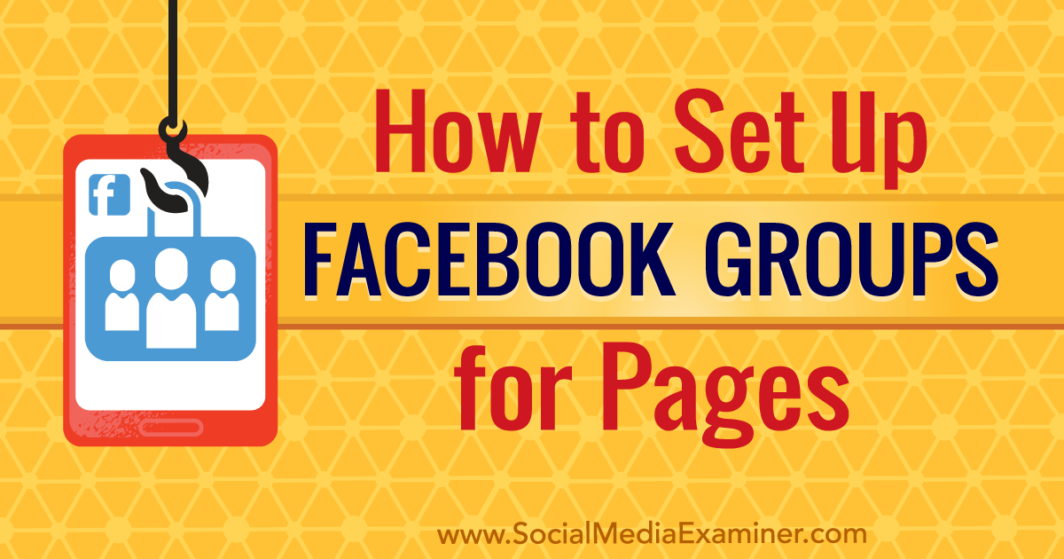 How to Set Up Facebook Groups for Pages : Social Media Examiner