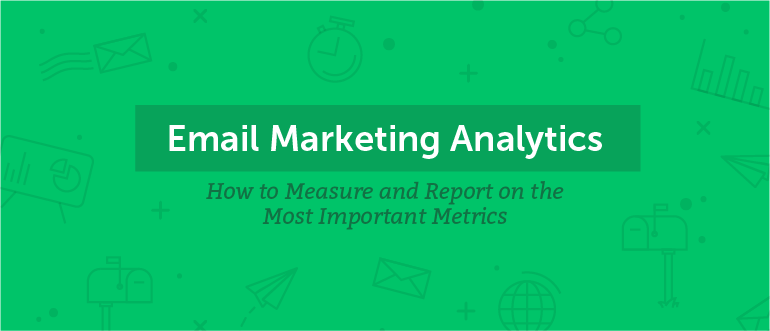 Email Marketing Analytics: How to Measure and Report Important Metrics