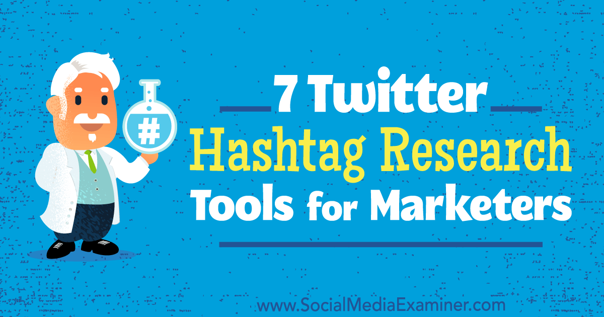 7 Twitter Hashtag Research Tools for Marketers : Social Media Examiner