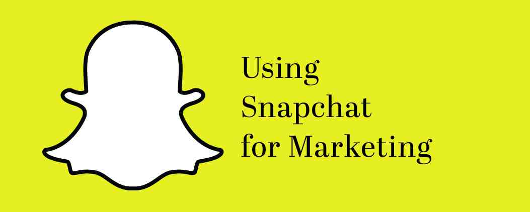 An Introduction to Using Snapchat for Marketing