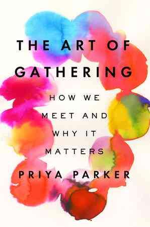 The Art of Gathering by Priya Parker: 9781594634925 | PenguinRandomHouse.com: Books