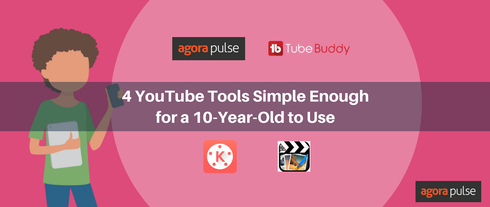 4 YouTube Tools Simple Enough for a 10-Year-Old to Use | Agorapulse