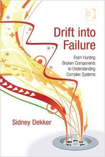 Drift into Failure: From Hunting Broken Components to Understanding Complex Systems, Sidney Dekker,…
