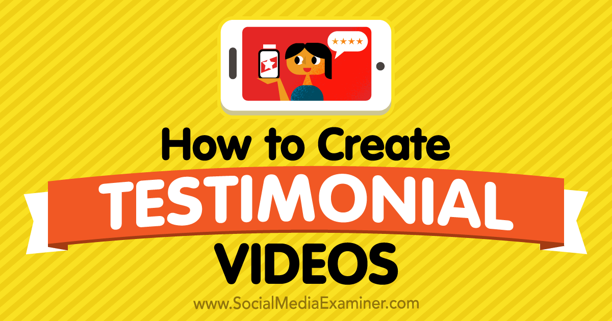 How to Create Testimonial Videos : Social Media Examiner