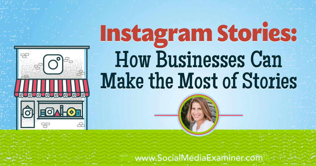 Instagram Stories: How Businesses Can Make the Most of Stories : Social Media Examiner