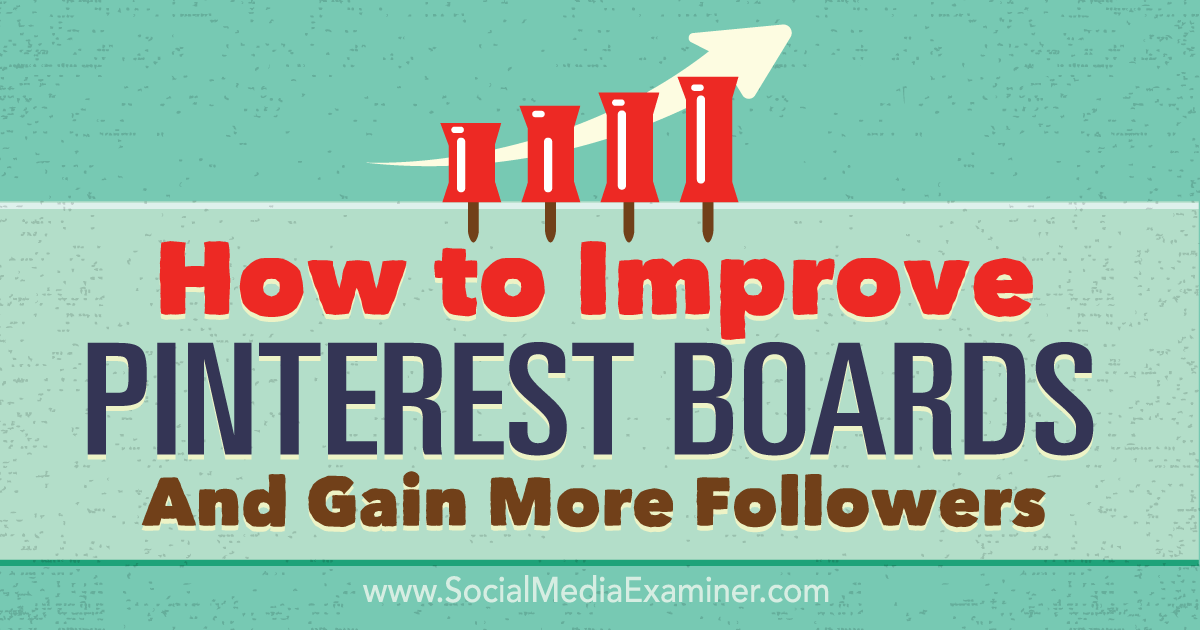 How to Improve Your Pinterest Boards and Gain More Followers : Social Media Examiner