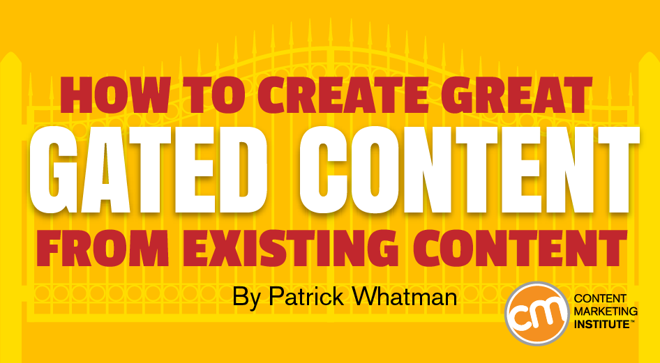 How to Create Great Gated Content From Existing Content