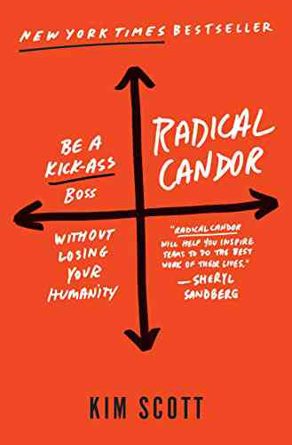Radical Candor: Be a Kick-Ass Boss Without Losing Your Humanity eBook: Kim Scott: Kindle Store