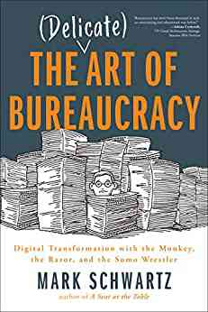The Delicate Art of Bureaucracy: Digital Transformation with the Monkey, the Razor, and the Sumo Wr…