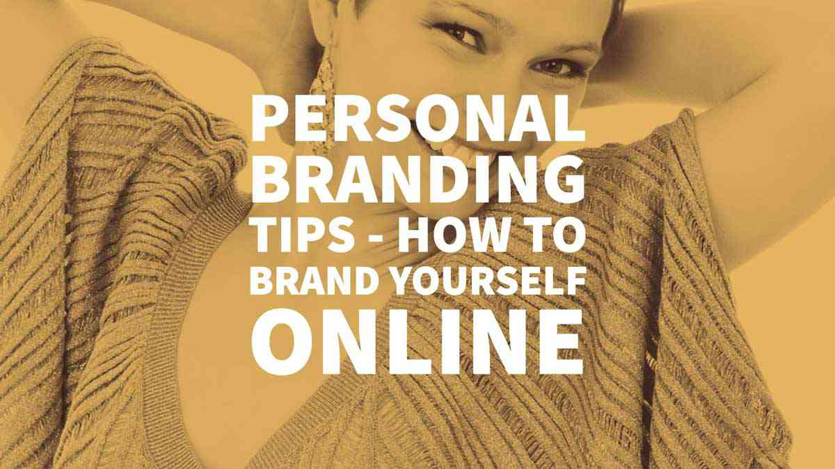 Personal Branding Tips - How to Brand Yourself Online