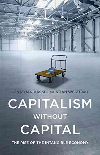 Capitalism without Capital: The Rise of the Intangible Economy eBook: Jonathan Haskel, Stian Westla…