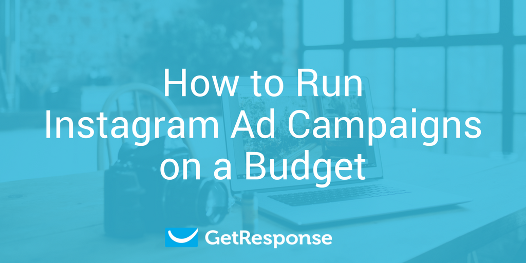 How to Run Instagram Ad Campaigns on a Budget - GetResponse Blog