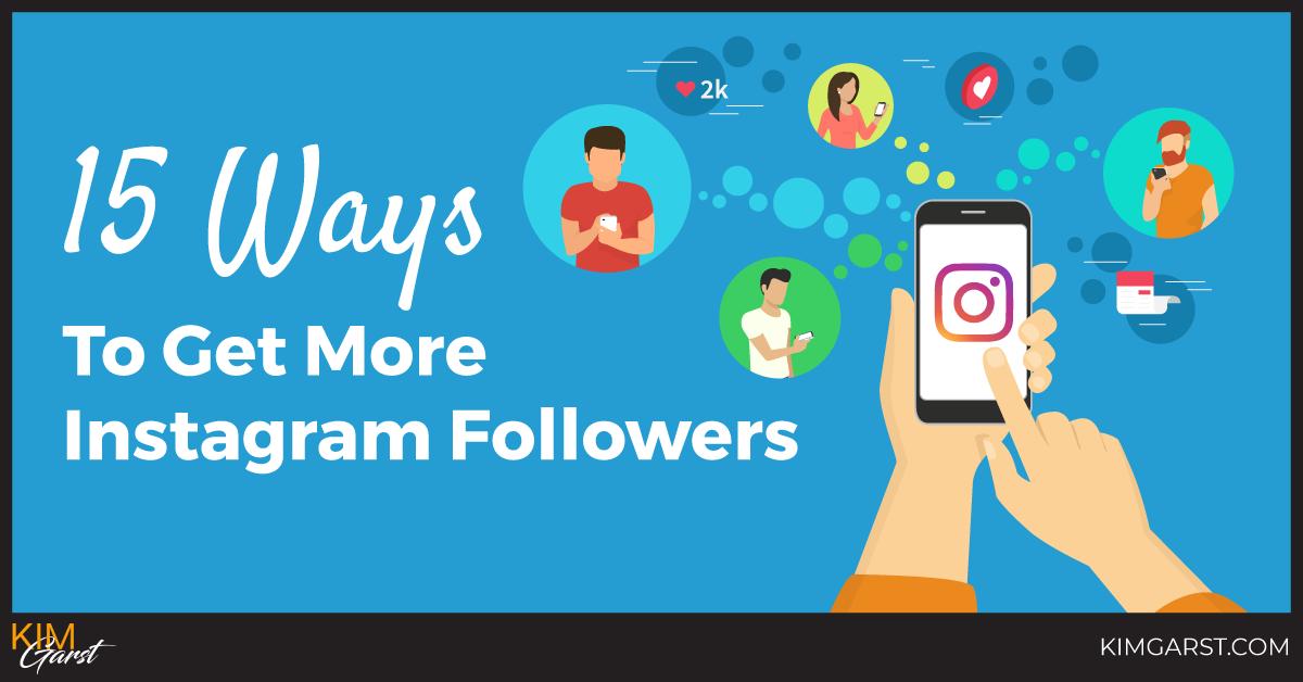 15 Ways To Get More Instagram Followers in 2018 - Kim Garst | Marketing Strategies that WORK