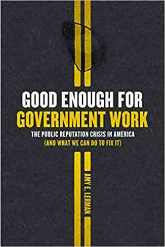 Good Enough for Government Work: The Public Reputation Crisis in America (And What We Can Do to Fix…
