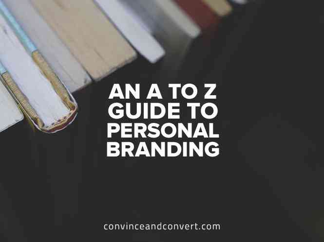 An A to Z Guide to Personal Branding | Convince and Convert: Social Media Consulting and Content Ma…