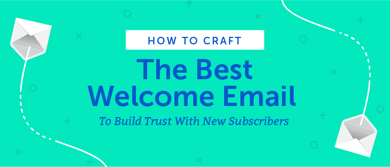 Welcome Emails: How to Build Trust With New Subscribers - CoSchedule