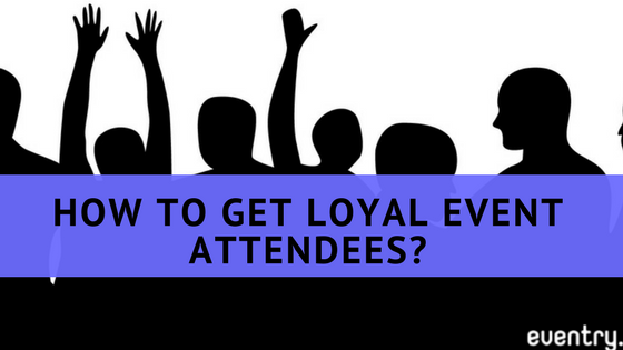 How to Get Loyal Event Attendees?
