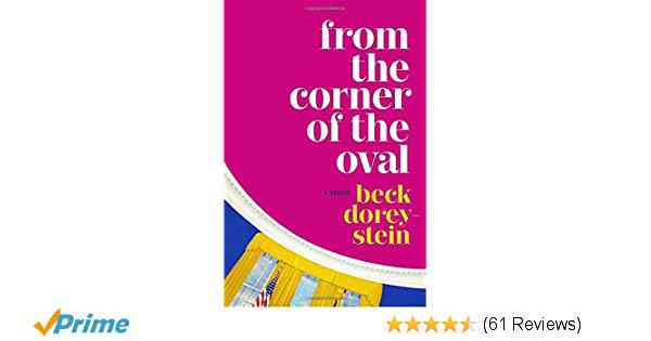 From the Corner of the Oval: A Memoir: Beck Dorey-Stein: 9780525509127: Amazon.com: Books