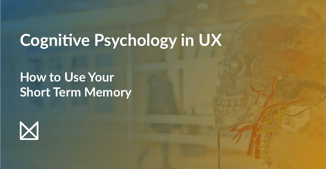 Cognitive Psychology in UX - How to Use Your Short Term Memory