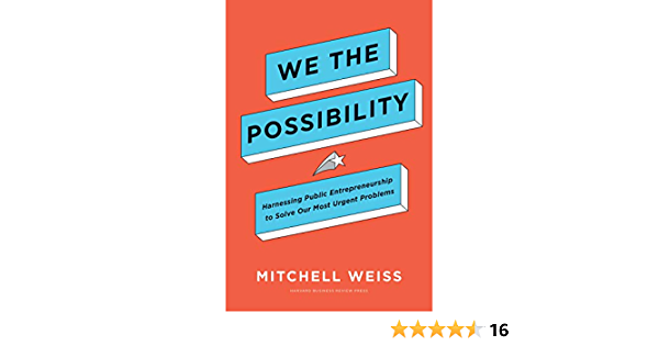 We the Possibility: Harnessing Public Entrepreneurship to Solve Our Most Urgent Problems: Weiss, Mi…