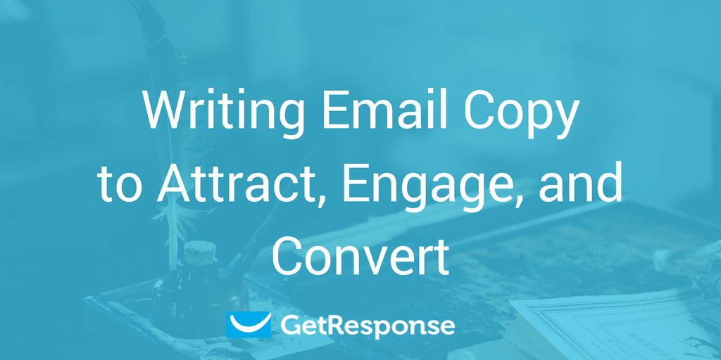 Writing Email Copy to Attract, Engage, and Convert - GetResponse Blog
