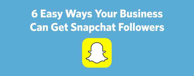 6 Easy Ways Your Business Can Get Snapchat Followers | Constant Contact Blogs
