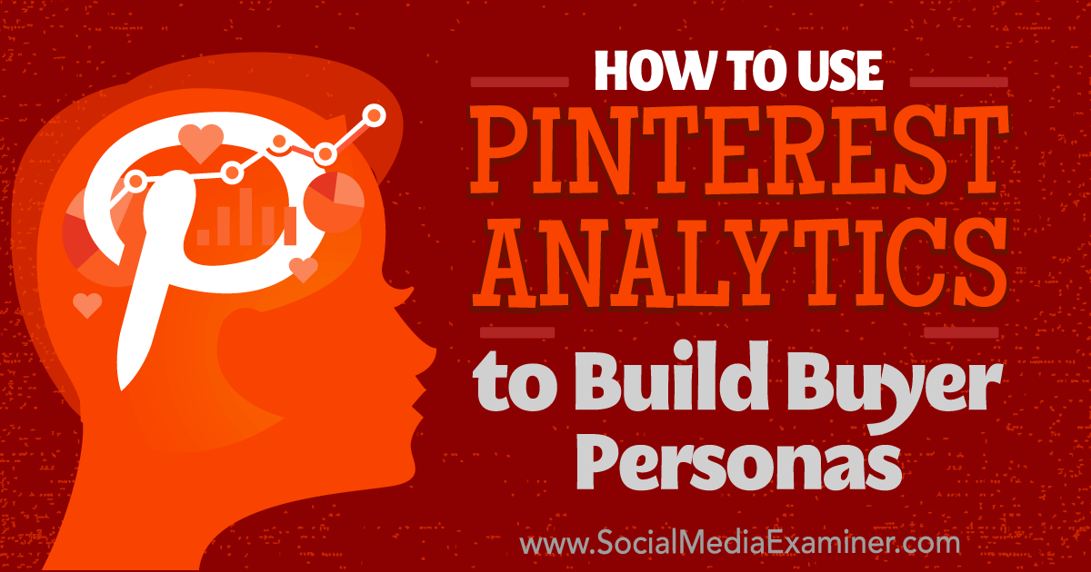 How to Use Pinterest Analytics to Build Buyer Personas : Social Media Examiner