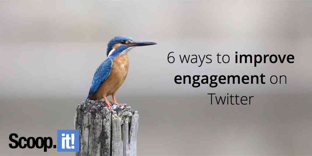 6 ways to improve engagement on Twitter - Scoop.it Blog