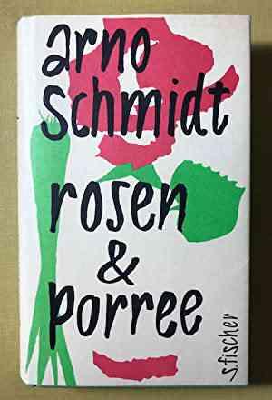 Rosen und Porree. von Schmidt, Arno.: (1985)