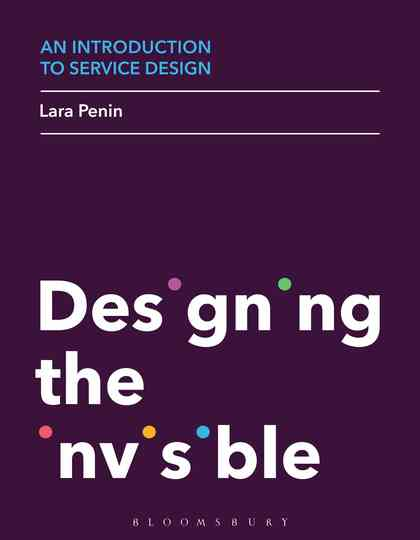 An Introduction to Service Design: Designing the Invisible: Lara Penin: Bloomsbury Visual Arts