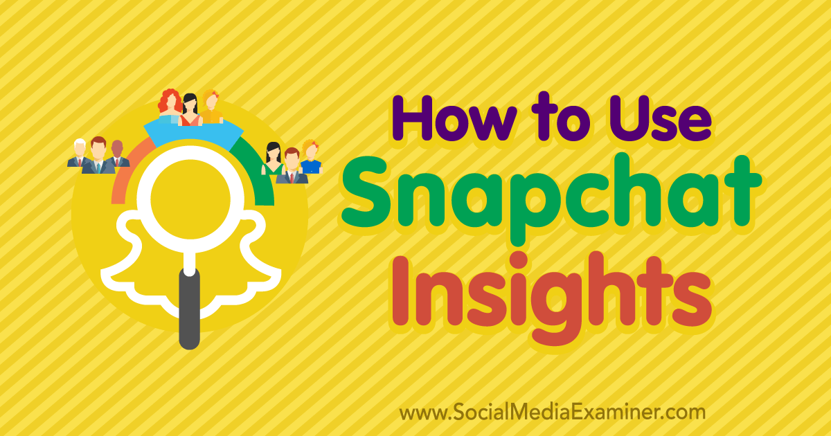 How to Use Snapchat Insights : Social Media Examiner