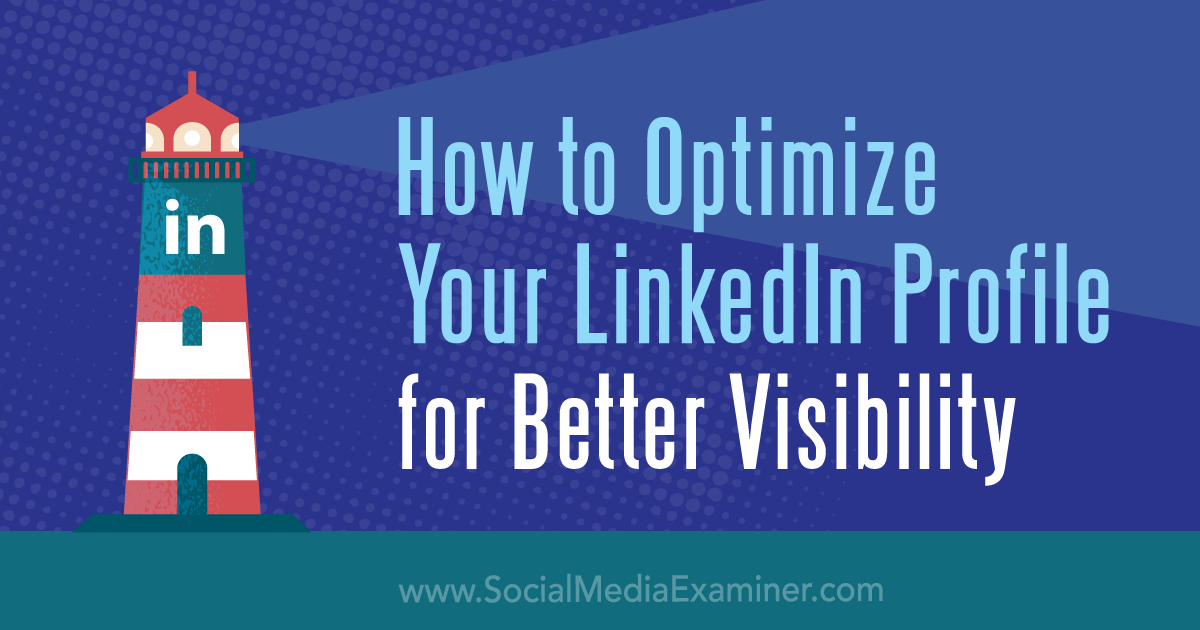 How to Optimize Your LinkedIn Profile for Better Visibility : Social Media Examiner