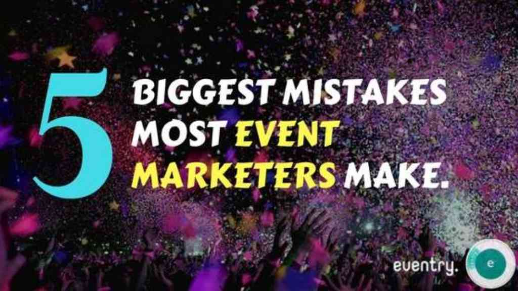5 Biggest Mistakes Most Event Marketers Make.