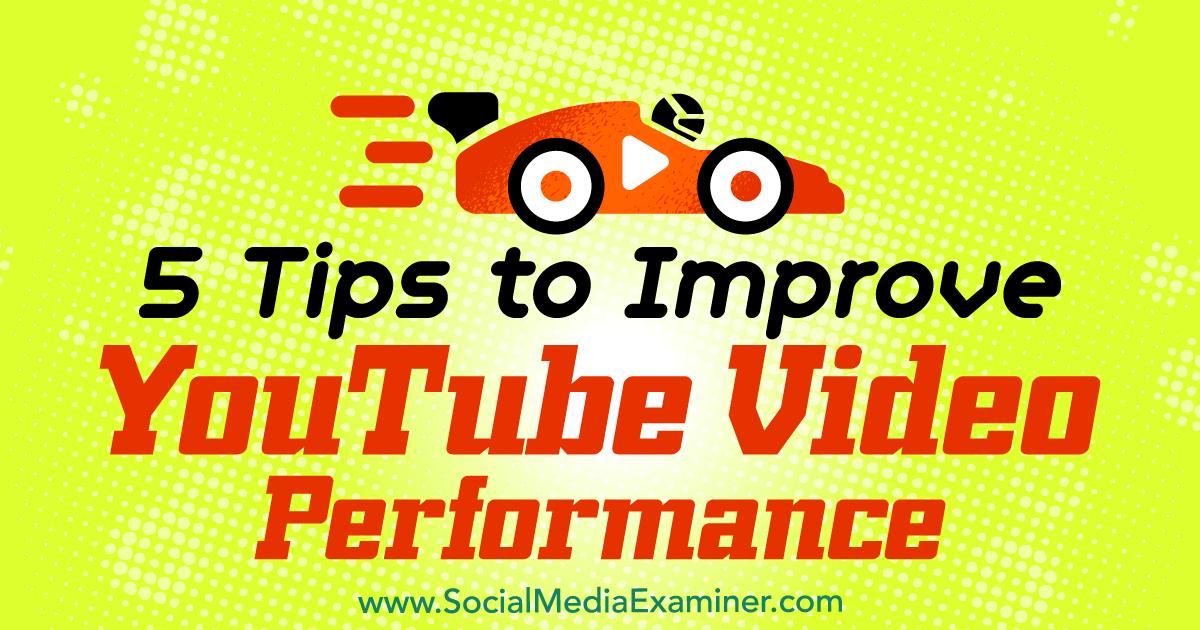 5 Tips to Improve YouTube Video Performance : Social Media Examiner