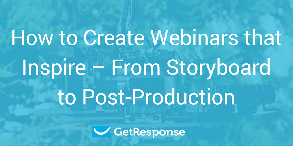 How to Create Webinars that Inspire – From Storyboard to Post-Production - GetResponse Blog