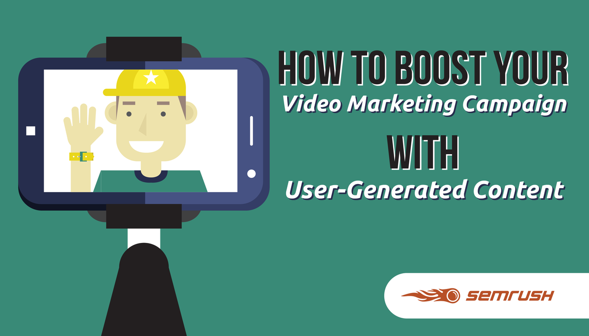 How to Boost Your Video Marketing Campaign w/ User-Generated Content